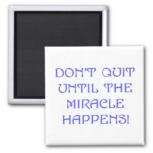 Don't Quit Until The Miracle Happens 2 Inch Square Magnet