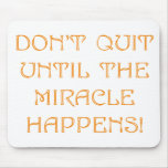 Don't Quit Until The Miracle Happens Mouse Pad