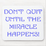 Don't Quit Until The Miracle Happens Mouse Pads
