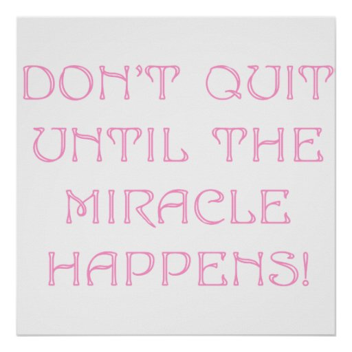 Don't Quit Until The Miracle Happens Poster