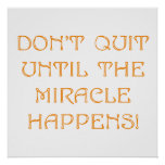 Don't Quit Until The Miracle Happens Posters