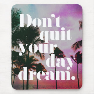 Don't Quit Your Day Dream Motivational Quote Mouse Pad