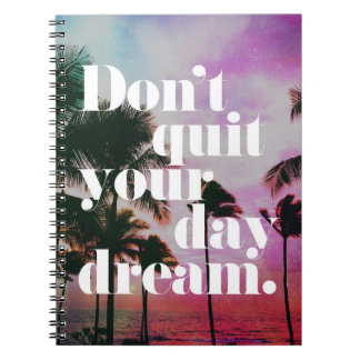 Don't Quit Your Day Dream Motivational Quote Spiral Notebook
