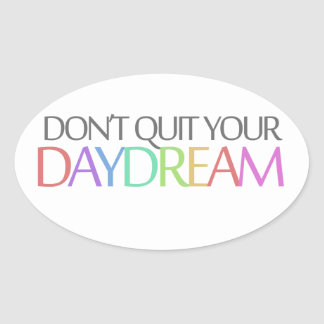 Don't quit your daydream oval sticker