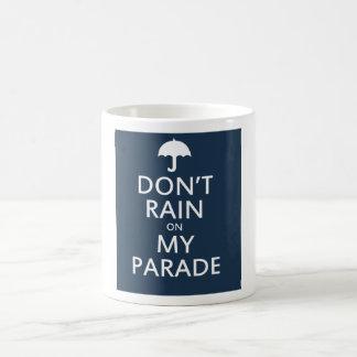 Don't rain on my parade classic white coffee mug