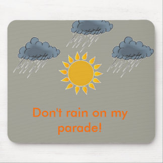 Don't rain on my parade! mouse pad