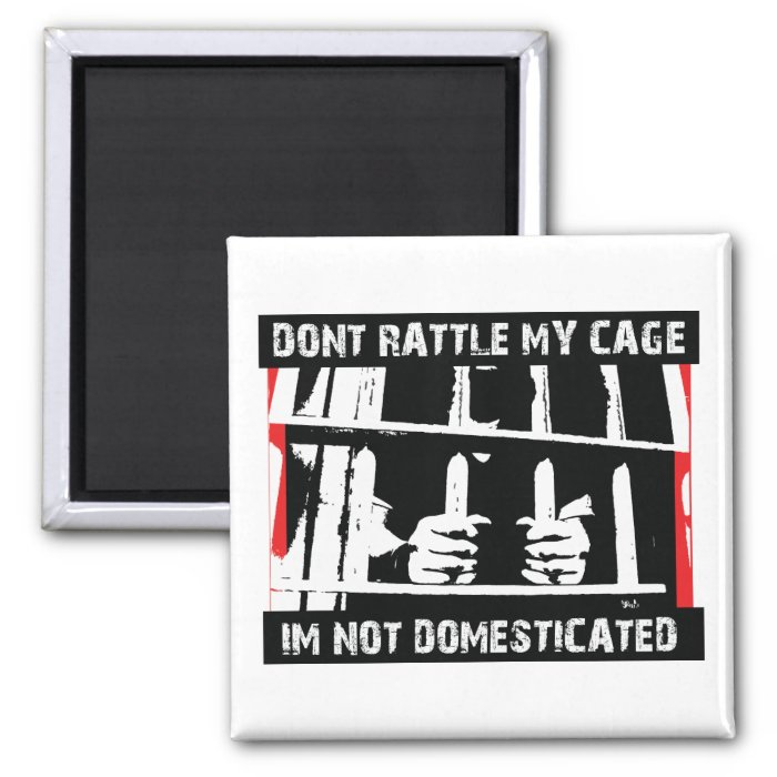 Don't rattle my cage I'm not domesticated 2 Inch Square Magnet
