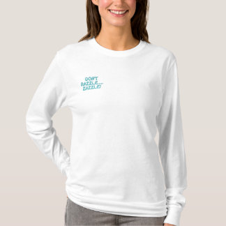 Don't Razzle.....Zazzle! Embroidered Long Sleeve T-Shirt