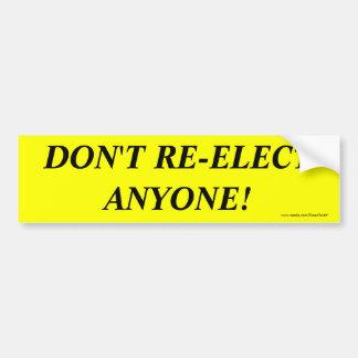 DON'T RE-ELECT ANYONE! CAR BUMPER STICKER