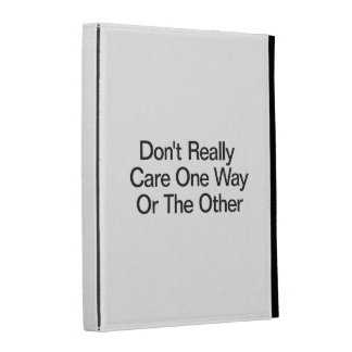 Don't Really Care One Way Or The Other iPad Folio Cover