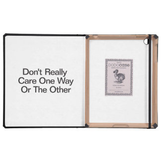 Don't Really Care One Way Or The Other iPad Case