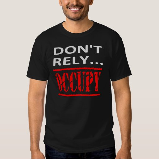 Don't Rely... OCCUPY Tee Shirt