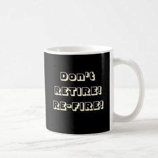 Don't RETIRE!  RE-FIRE! Mugs