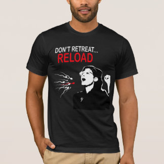 Don't Retreat...Reload Tee