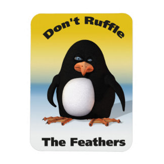 Don't Ruffle the Feathers Magnet