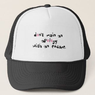 DONT RUIN AN APOLOGY WITH AN EXCUSE COMMENTS SAYIN TRUCKER HAT