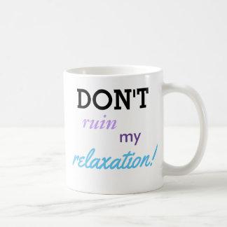 Don't ruin my relaxation. coffee mug