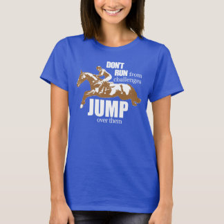 Dont run from challenges, Jump over them! T-Shirt