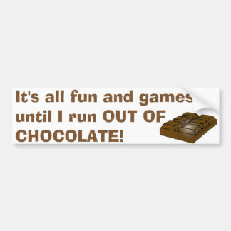 Don't run out of chocolate bumper sticker