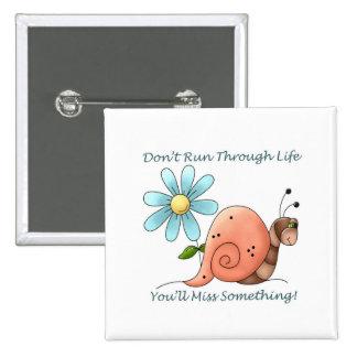 Don't Run Through Life Pin