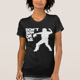 Don't Run, white T Shirts