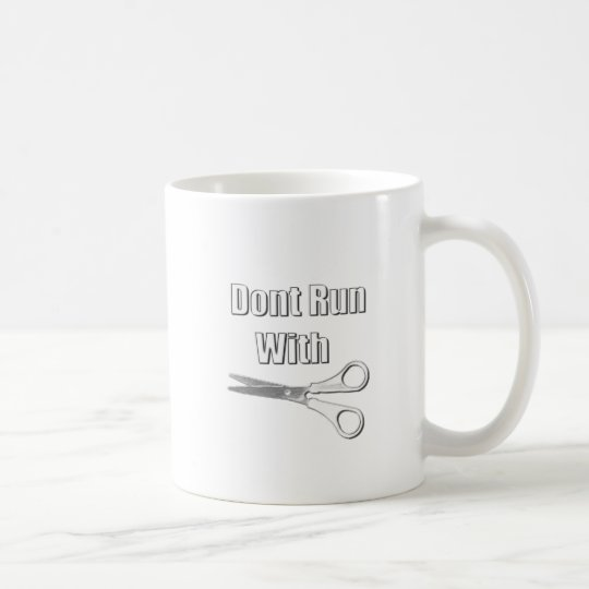 Dont Run With Scissors Coffee Mug