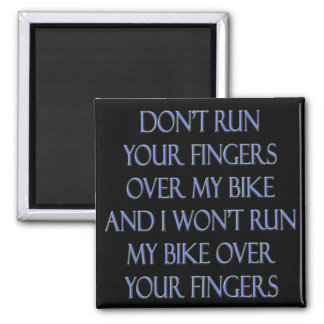 Don't Run Your Fingers Over My Bike and... 2 Inch Square Magnet