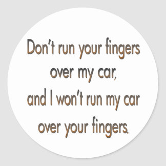 Don't run your fingers over my car brown classic round sticker