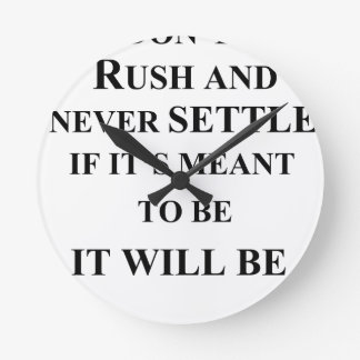 don't rush and never settle.  if it's meant to be round clock