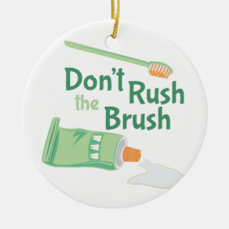 Dont Rush Brush Ceramic Ornament