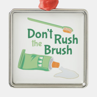 Dont Rush Brush Metal Ornament