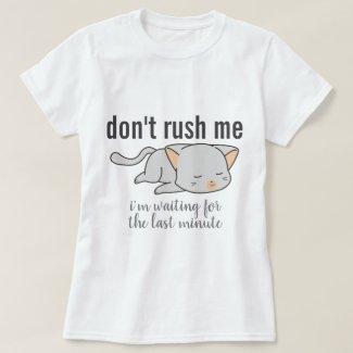 Don't Rush Me Cat T-Shirt