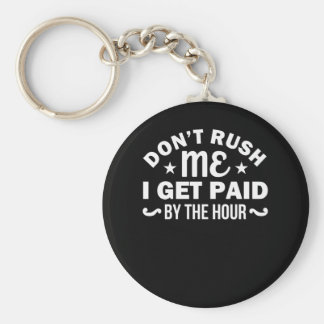 Dont Rush Me I Get Paid By Hour Sarcasm Keychain