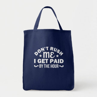 Dont Rush Me I Get Paid By Hour Sarcasm Tote Bag