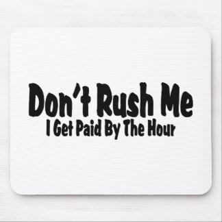 Don't Rush Me I Get Paid By The Hour Mouse Pad