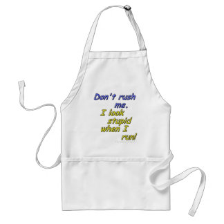 Don't rush me. I look stupid when I run! Adult Apron