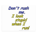 Don't rush me. I look stupid when I run! Postcard