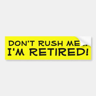 Don't Rush Me, I'm Retired Funny Retirement Bumper Sticker