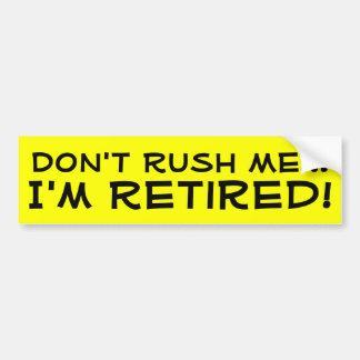 Don't Rush Me, I'm Retired Funny Retirement Car Bumper Sticker