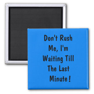 Don't Rush Me, I'm Waiting Till The Last Minute 2 Inch Square Magnet