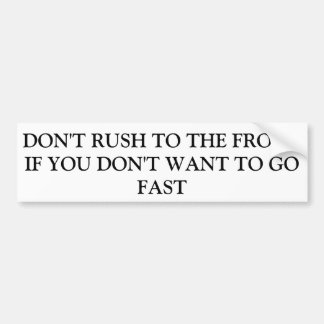 Don't rush to the front car bumper sticker