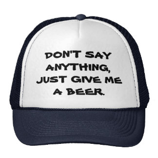 Don't say anything just give me a beer hat