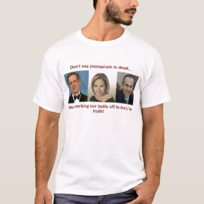 Don't say journalism is dead T-Shirt