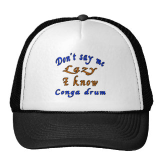Don't say me Lazy i know Conga drum Trucker Hat