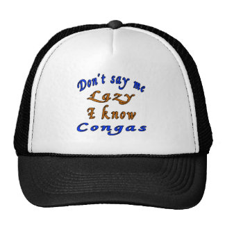 Don't say me Lazy i know Congas Trucker Hat