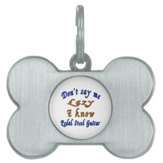 Don't say me Lazy i know Pedal Steel Guitar. Pet ID Tag
