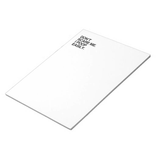 DON'T SCARE ME. I POOP EASILY MEMO PAD