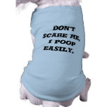 Don't scare me, I poop easily. Pet Tshirt
