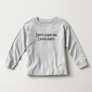 Don't scare me, I poop easily Toddler T-shirt
