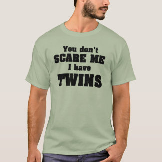 Don't scare me twins T-Shirt